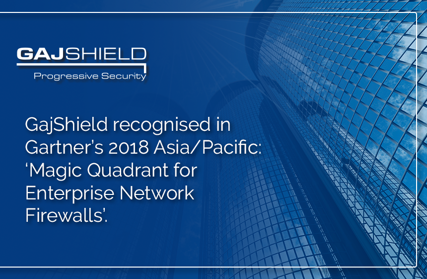 GajShield recognized in Gartner's 2018 Asia/Pacific Context: 'Magic Quadrant for Enterprise Network Firewalls'